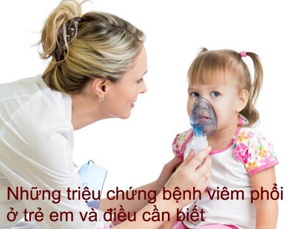 Những triệu chứng bệnh viêm phổi ở trẻ em và điều cần biết