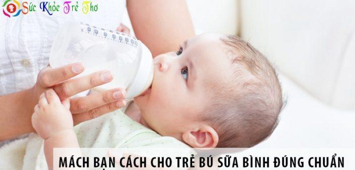 Mách bạn cách cho trẻ bú sữa bình đúng chuẩn