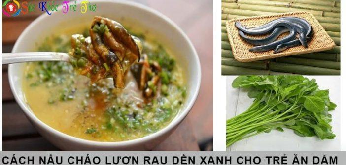 Cách nấu cháo lươn nấu với rau dền cho bé mẹ nên biết 1