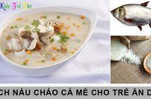 Cách nấu cháo cá mè thơm ngon, bổ dưỡng cho trẻ 6 tháng tuổi 4