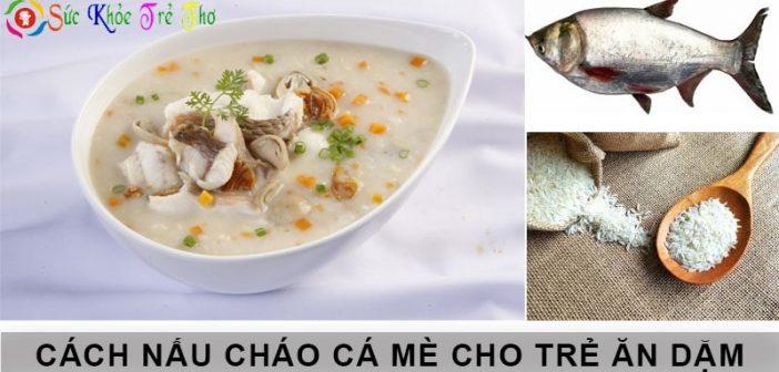 Cách nấu cháo cá mè thơm ngon, bổ dưỡng cho trẻ 6 tháng tuổi 1