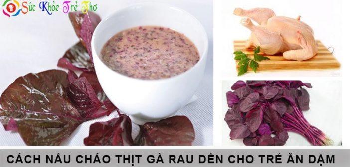 Cách nấu cháo thịt gà rau dền tốt cho hệ tiêu hóa của trẻ 1