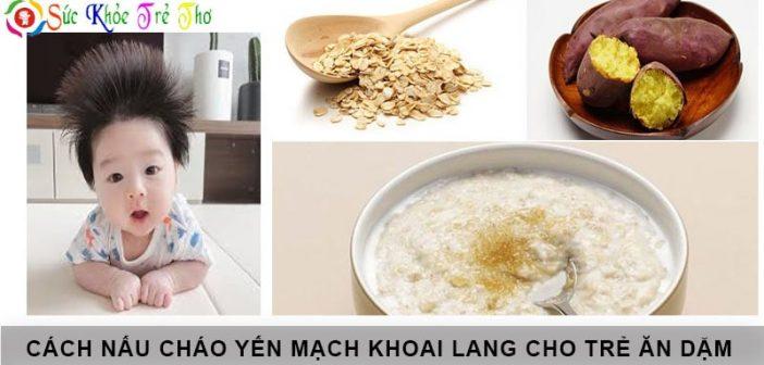 Cháo yến mạch khoai lang: Món ăn giúp bé phát triển toàn diện 1