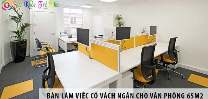 3 mẫu bàn làm việc có vách ngăn cho văn phòng 65m2