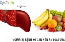 Người bị bệnh xơ gan nên ăn loại quả gì?